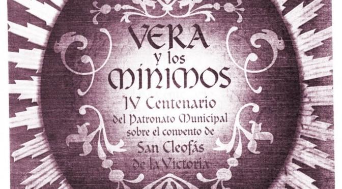VERA Y LOS MÍNIMOS. IV CENTENARIO DEL PATRONATO MUNICIPAL SOBRE EL CONVENTO DE SAN CLEOFÁS DE LA VICTORIA (folleto de mano, 2006)