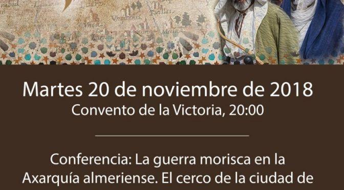 LA GUERRA MORISCA EN LA AXARQUÍA ALMERIENSE. CONFERENCIA DE VALERIANO SÁNCHEZ RAMOS