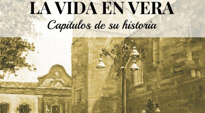 PRESENTACIÓN DE LA VIDA EN VERA. CAPÍTULOS DE SU HISTORIA. GABRIEL FLORES GARRIDO