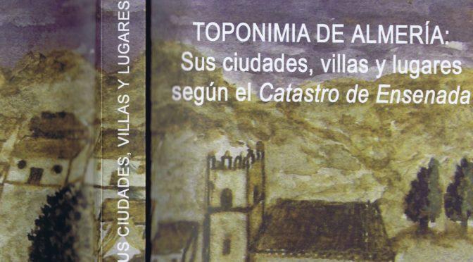 TOPONIMIA DE ALMERÍA: SUS CIUDADES, VILLAS Y LUGARES SEGÚN EL CATASTRO DE ENSENADA